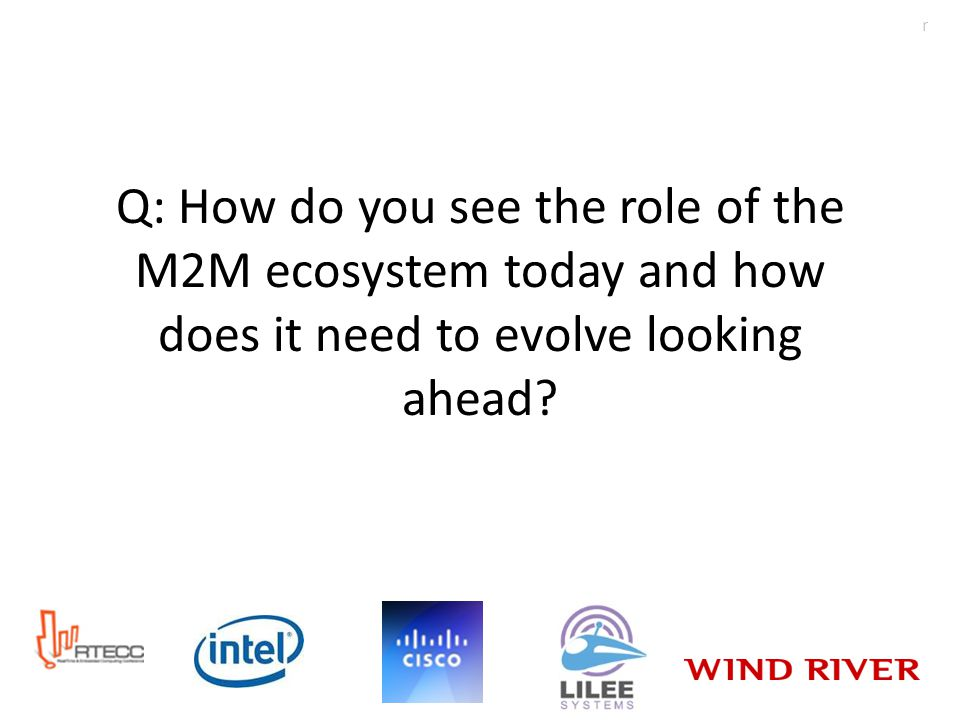Q: How do you see the role of the M2M ecosystem today and how does it need to evolve looking ahead.