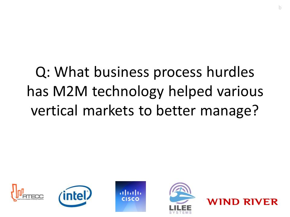 Q: What business process hurdles has M2M technology helped various vertical markets to better manage.