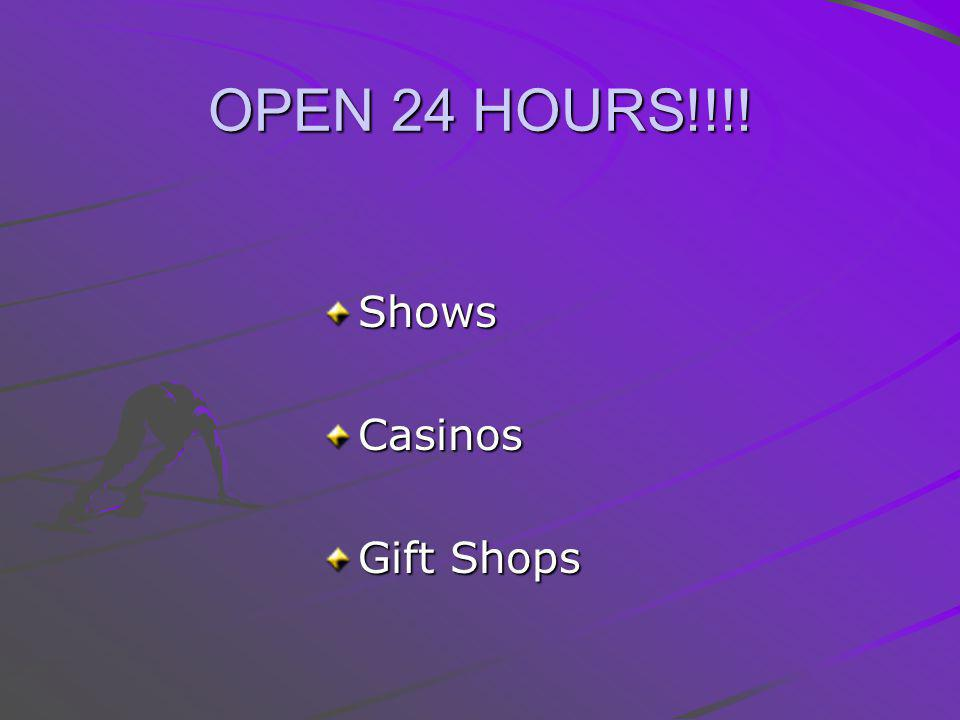 OPEN 24 HOURS!!!! ShowsCasinos Gift Shops