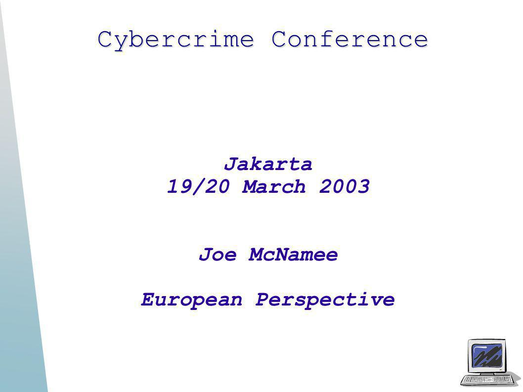 Cybercrime Conference Jakarta 19/20 March 2003 Joe McNamee European Perspective