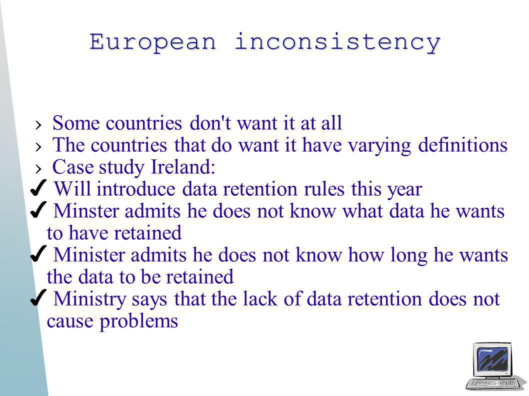 European inconsistency Some countries don't want it at all The countries that do want it have varying definitions Case study Ireland: Will introduce d