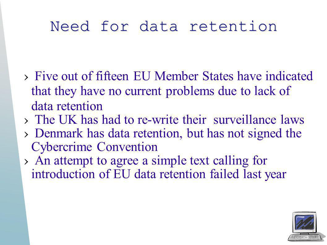Need for data retention Five out of fifteen EU Member States have indicated that they have no current problems due to lack of data retention The UK ha