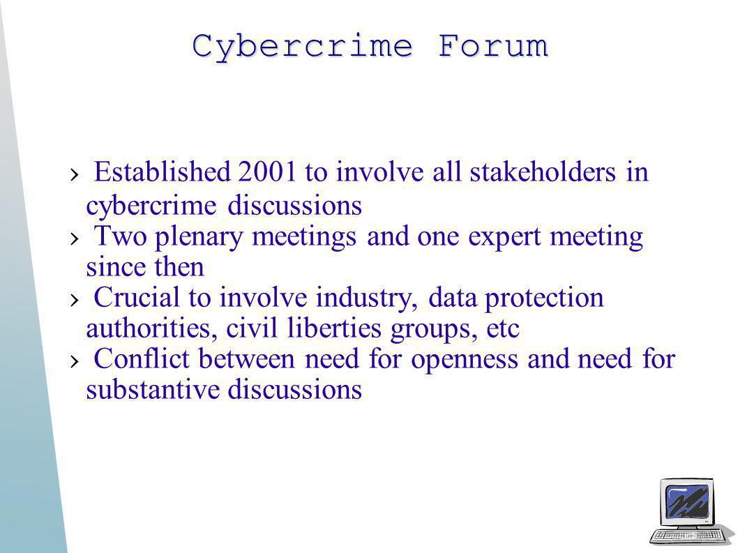 Cybercrime Forum Established 2001 to involve all stakeholders in cybercrime discussions Two plenary meetings and one expert meeting since then Crucial