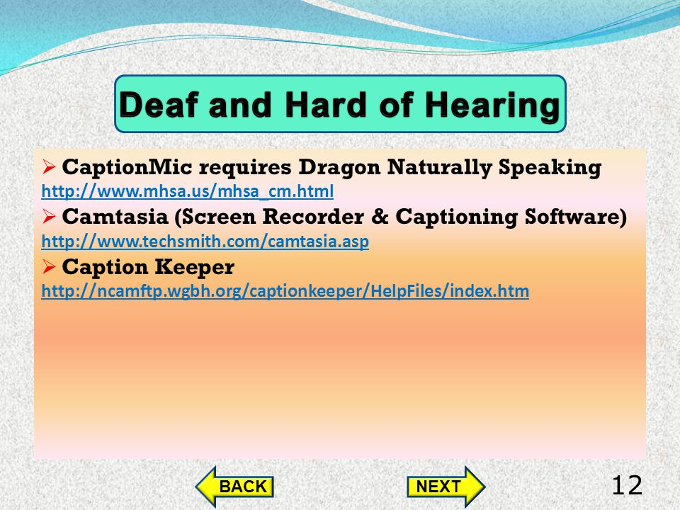 CaptionMic requires Dragon Naturally Speaking http://www.mhsa.us/mhsa_cm.html Camtasia (Screen Recorder & Captioning Software) http://www.techsmith.com/camtasia.asp Caption Keeper http://ncamftp.wgbh.org/captionkeeper/HelpFiles/index.htm BACKNEXT 12