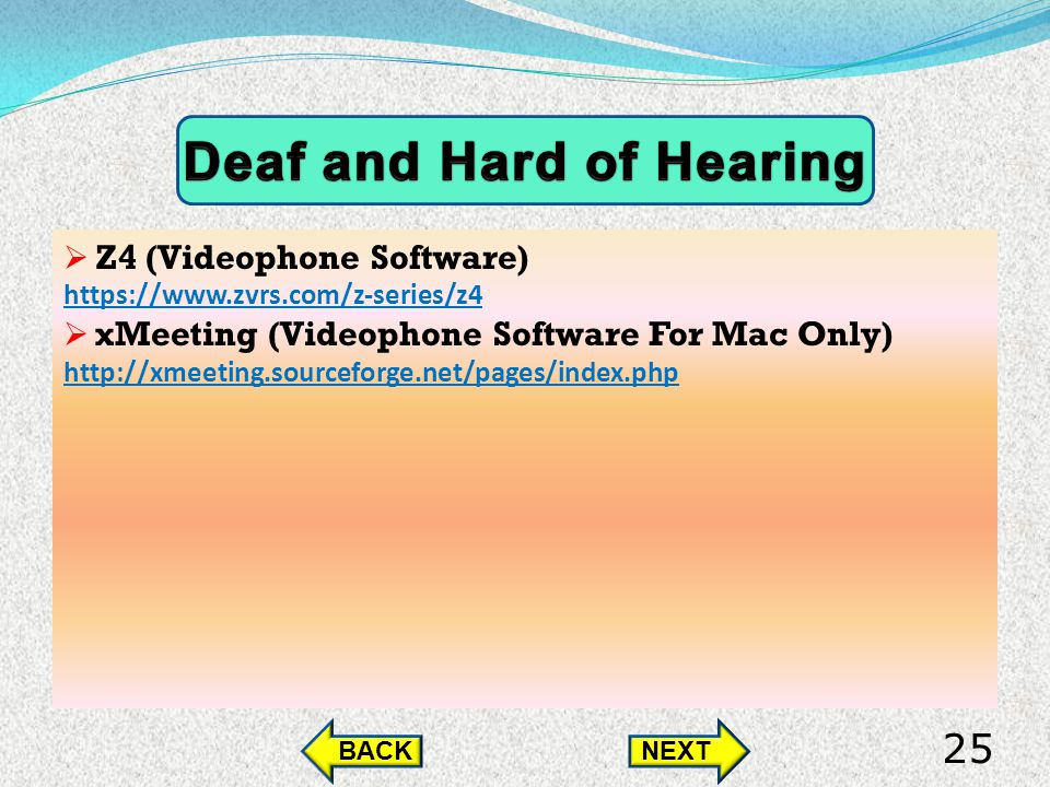 Z4 (Videophone Software) https://www.zvrs.com/z-series/z4 xMeeting (Videophone Software For Mac Only) http://xmeeting.sourceforge.net/pages/index.php BACKNEXT 25