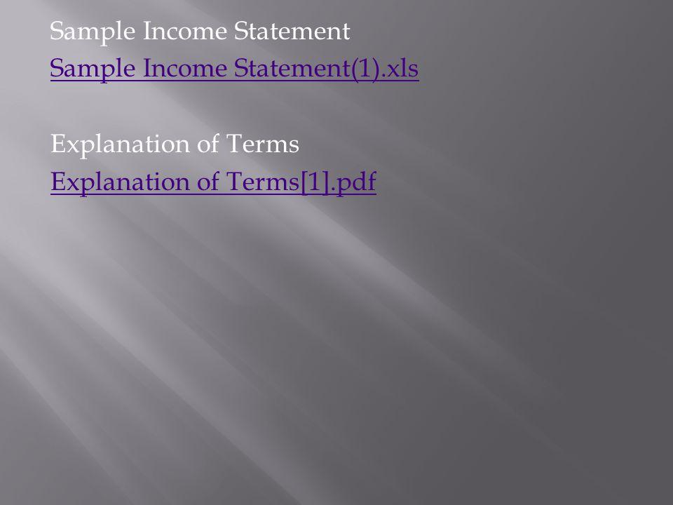 Sample Income Statement Sample Income Statement(1).xls Explanation of Terms Explanation of Terms[1].pdf