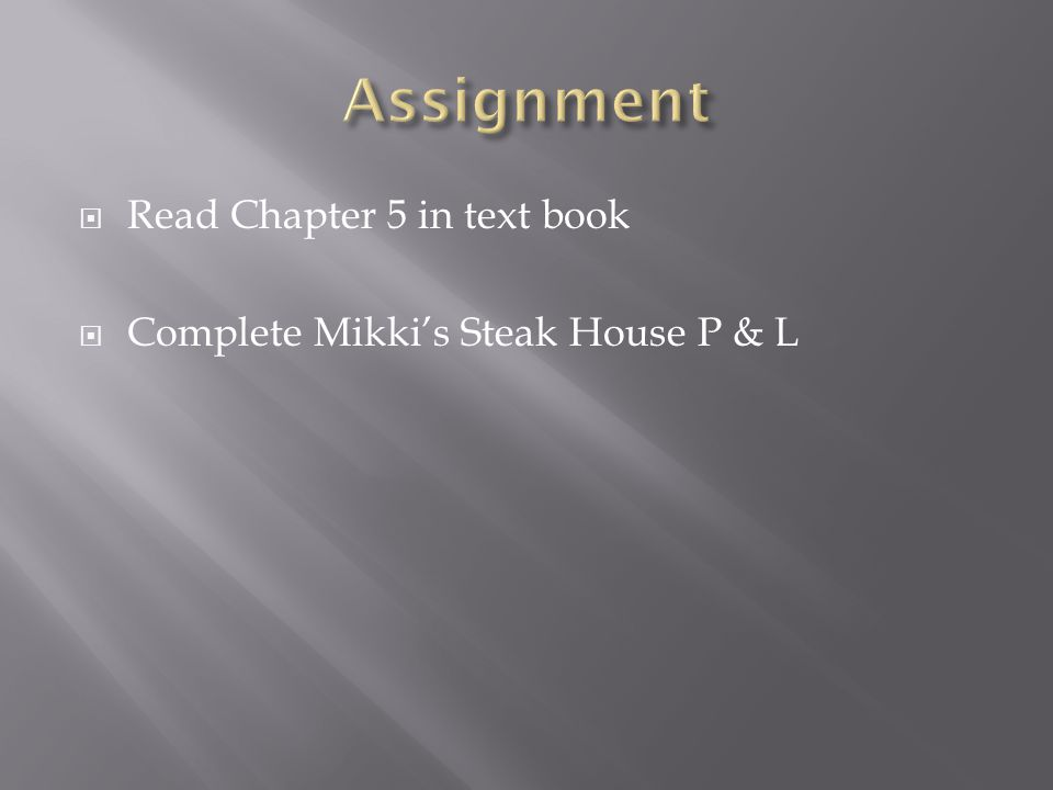 Read Chapter 5 in text book Complete Mikkis Steak House P & L