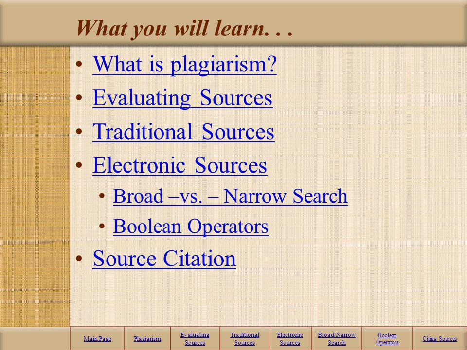 Main PagePlagiarism Evaluating Sources Traditional Sources Electronic Sources Broad/Narrow Search Boolean Operators Citing Sources Credits and a Big - Thank You - Rothenberg, David.