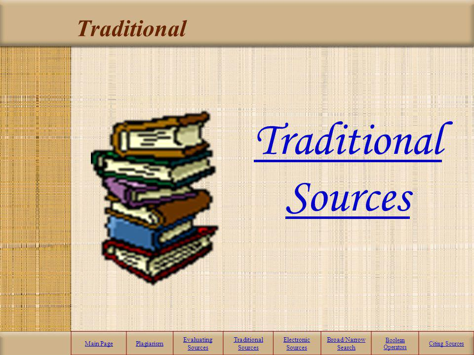 More Search Engines Main PagePlagiarism Evaluating Sources Traditional Sources Electronic Sources Broad/Narrow Search Boolean Operators Citing Sources
