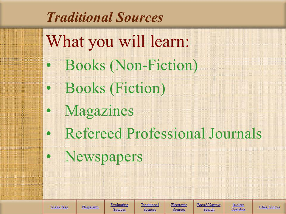 Traditional Main PagePlagiarism Evaluating Sources Traditional Sources Electronic Sources Broad/Narrow Search Boolean Operators Citing Sources Traditi