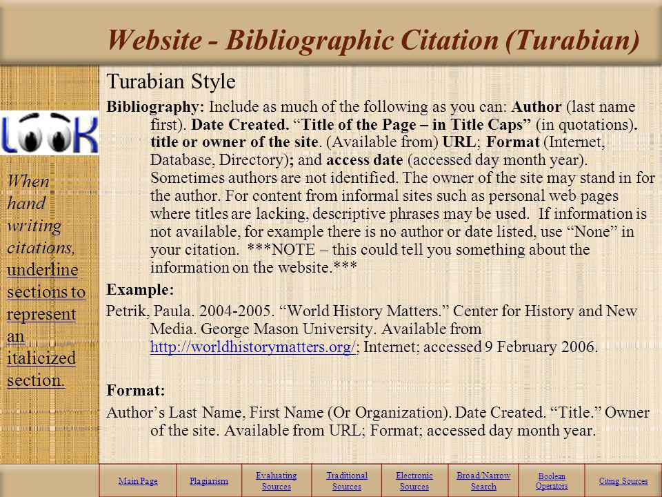 The Turabian form of citation is normally used by historians. (Also know as Chicago style.) Main PagePlagiarism Evaluating Sources Traditional Sources