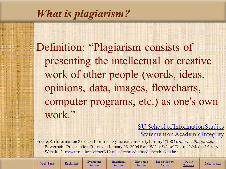 Plagiarism Main PagePlagiarism Evaluating Sources Traditional Sources Electronic Sources Broad/Narrow Search Boolean Operators Citing Sources The bees