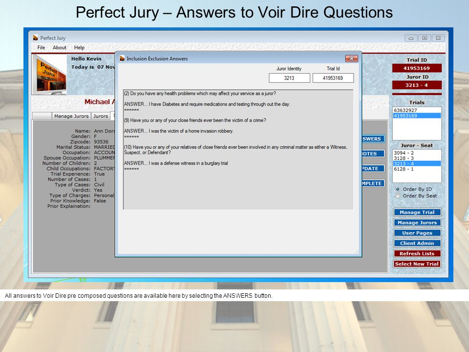 Perfect Jury – Answers to Voir Dire Questions All answers to Voir Dire pre composed questions are available here by selecting the ANSWERS button.