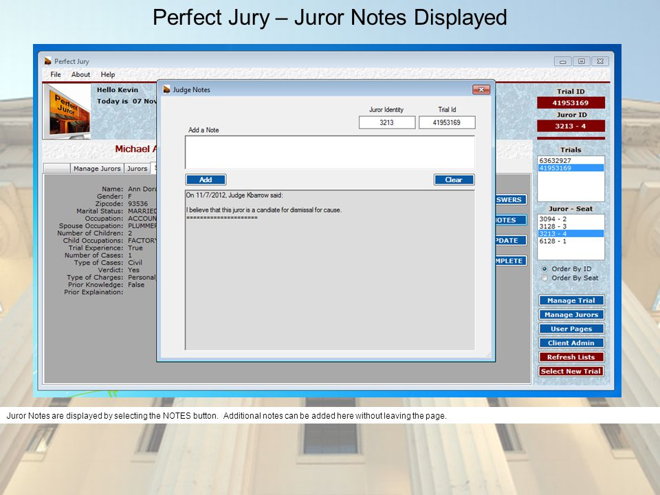 Perfect Jury – Juror Notes Displayed Juror Notes are displayed by selecting the NOTES button. Additional notes can be added here without leaving the p