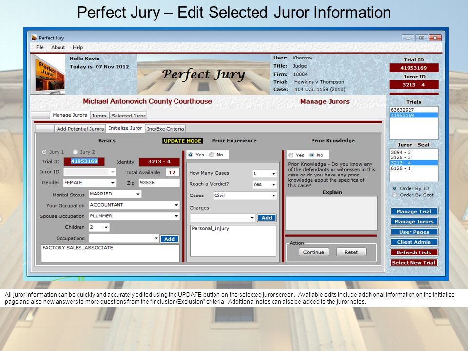 Perfect Jury – Edit Selected Juror Information All juror information can be quickly and accurately edited using the UPDATE button on the selected juro