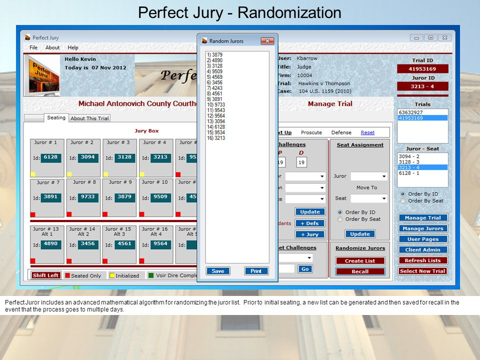 Perfect Jury - Randomization Perfect Juror includes an advanced mathematical algorithm for randomizing the juror list. Prior to initial seating, a new