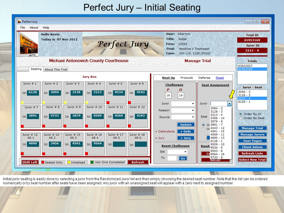 Perfect Jury – Initial Seating Initial juror seating is easily done by selecting a juror from the Randomized Juror list and then simply choosing the desired seat number.