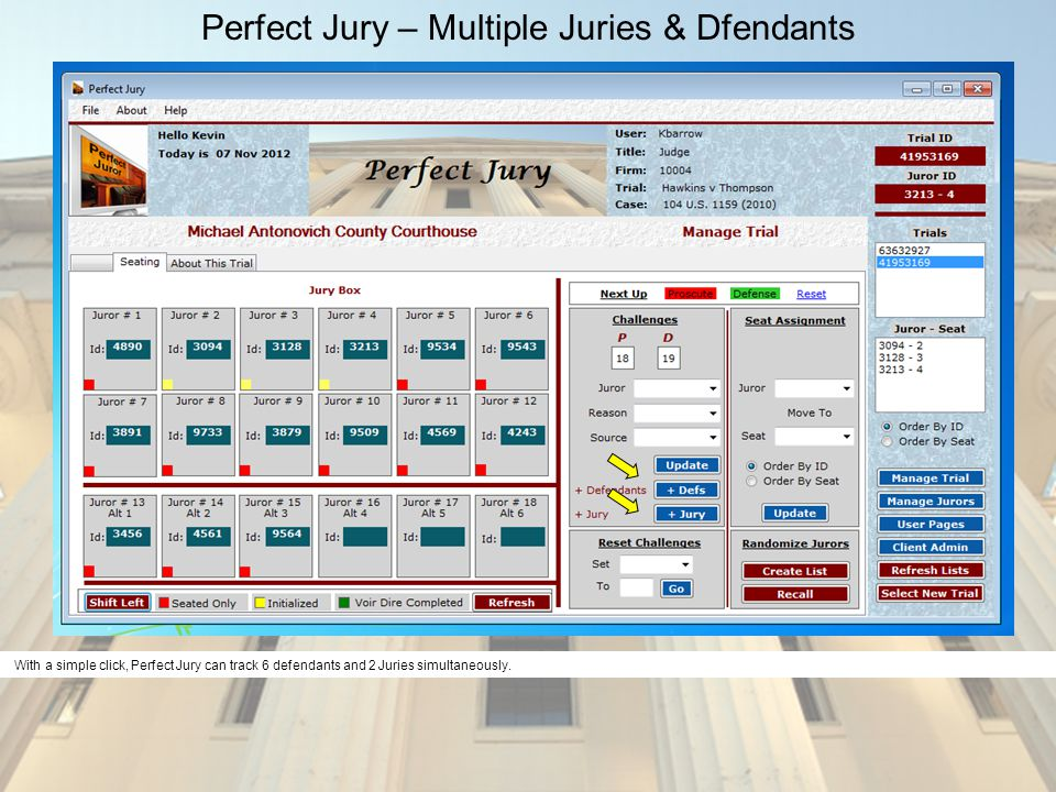 Perfect Jury – Multiple Juries & Dfendants With a simple click, Perfect Jury can track 6 defendants and 2 Juries simultaneously.