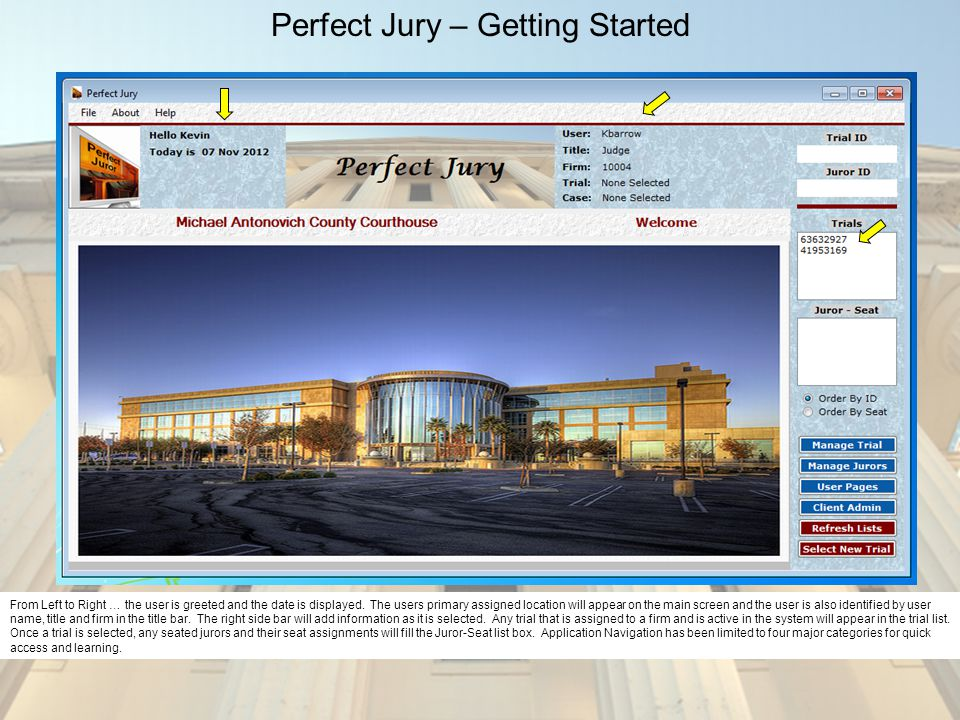 Perfect Jury – Getting Started From Left to Right … the user is greeted and the date is displayed. The users primary assigned location will appear on