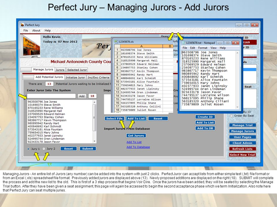 Perfect Jury – Managing Jurors - Add Jurors Managing Jurors - An entire list of Jurors (any number) can be added into the system with just 2 clicks. P
