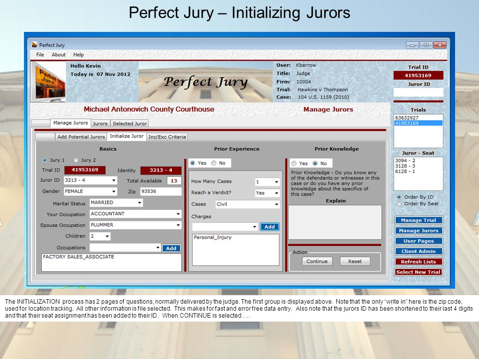 Perfect Jury – Initializing Jurors The INITIALIZATION process has 2 pages of questions, normally delivered by the judge.