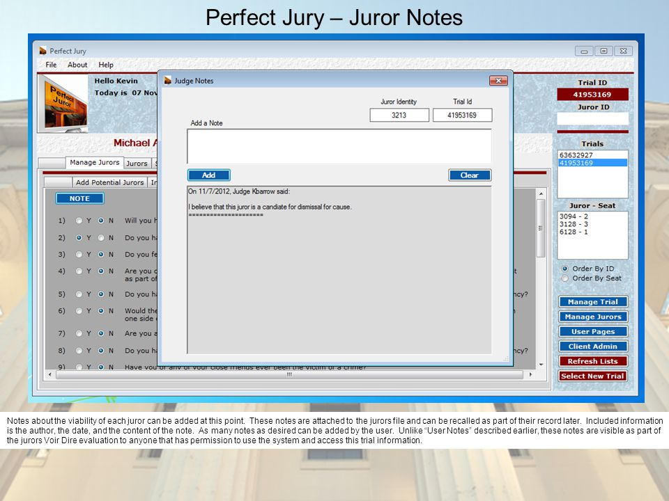 Perfect Jury – Juror Notes Notes about the viability of each juror can be added at this point. These notes are attached to the jurors file and can be