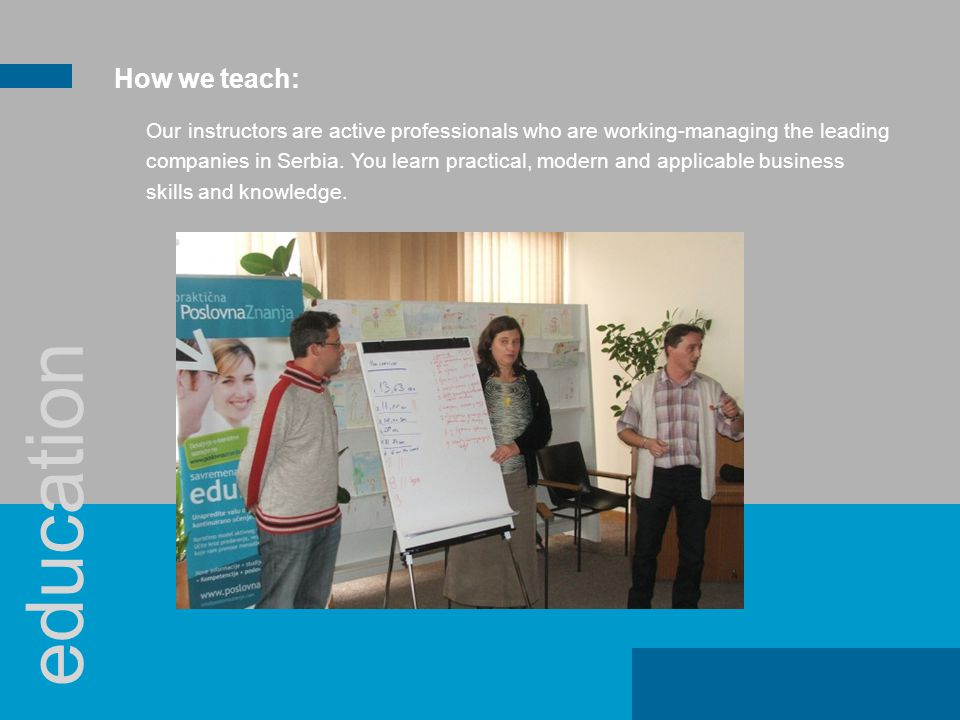 Our instructors are active professionals who are working-managing the leading companies in Serbia.