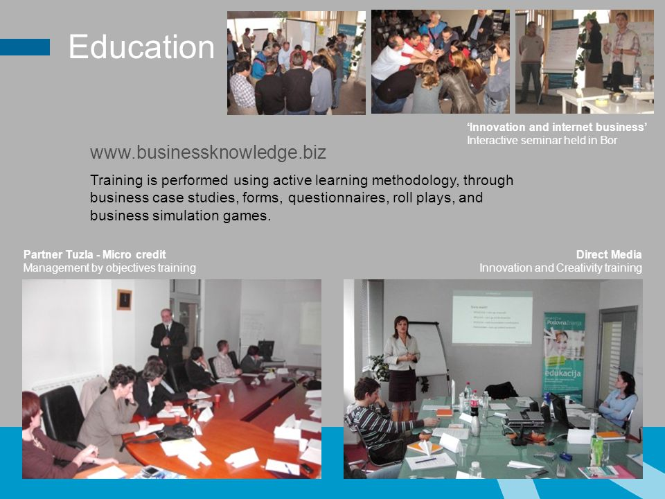 Education Training is performed using active learning methodology, through business case studies, forms, questionnaires, roll plays, and business simulation games.