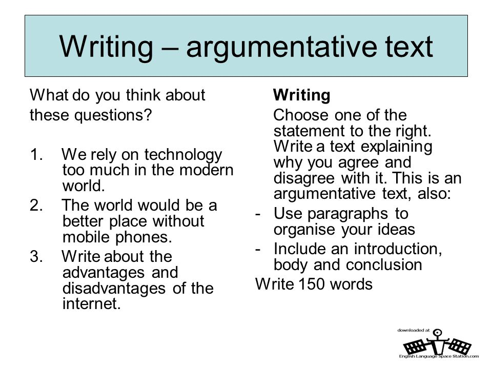 Writing – argumentative text What do you think about these questions.