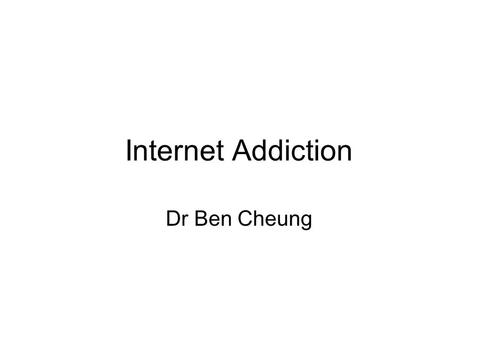 Internet Addiction Dr Ben Cheung