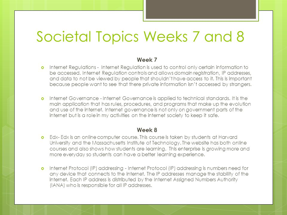 Societal Topics Weeks 7 and 8 Week 7 Internet Regulations - Internet Regulation is used to control only certain information to be accessed.