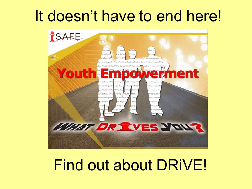 It doesnt have to end here! Find out about DRiVE!