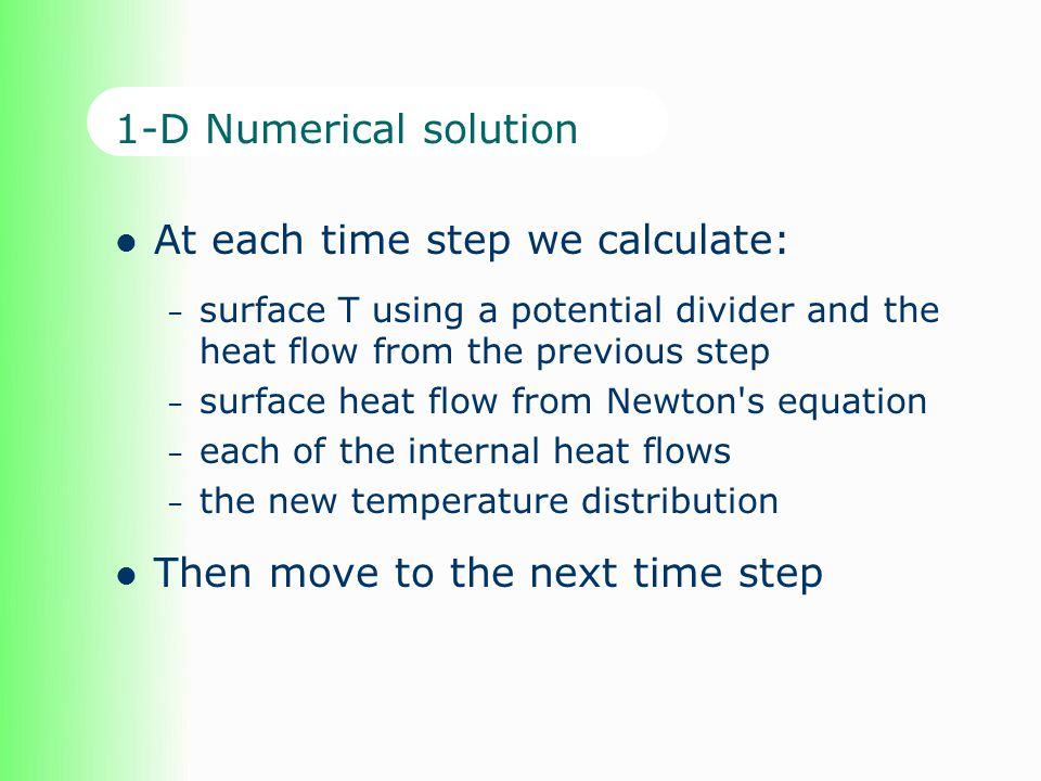 1-D Numerical solution At each time step we calculate: – surface T using a potential divider and the heat flow from the previous step – surface heat f