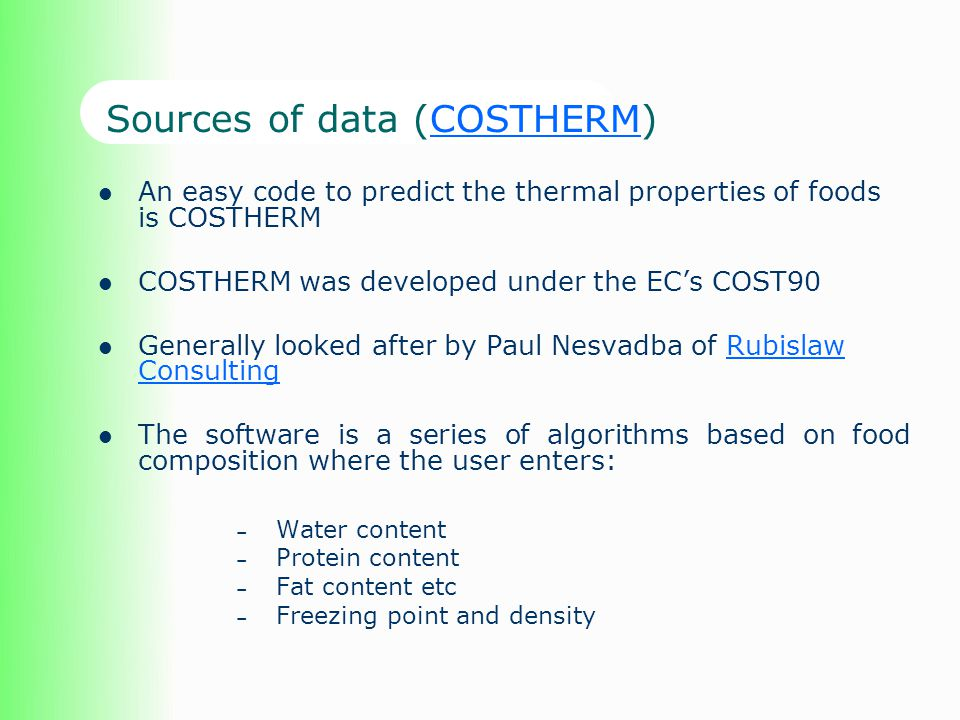 Sources of data (COSTHERM)COSTHERM An easy code to predict the thermal properties of foods is COSTHERM COSTHERM was developed under the ECs COST90 Gen