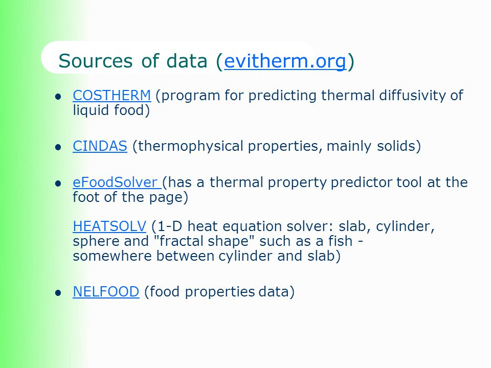 COSTHERM (program for predicting thermal diffusivity of liquid food) COSTHERM CINDAS (thermophysical properties, mainly solids) CINDAS eFoodSolver (ha