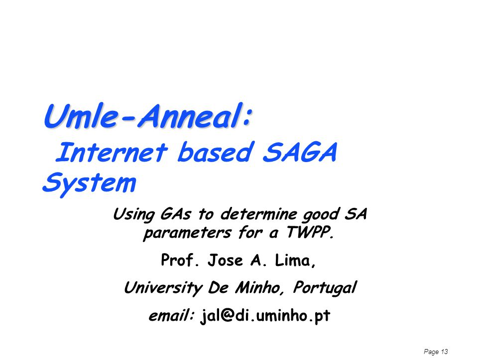 Page 13 Umle-Anneal: Umle-Anneal: Internet based SAGA System Using GAs to determine good SA parameters for a TWPP. Prof. Jose A. Lima, University De M