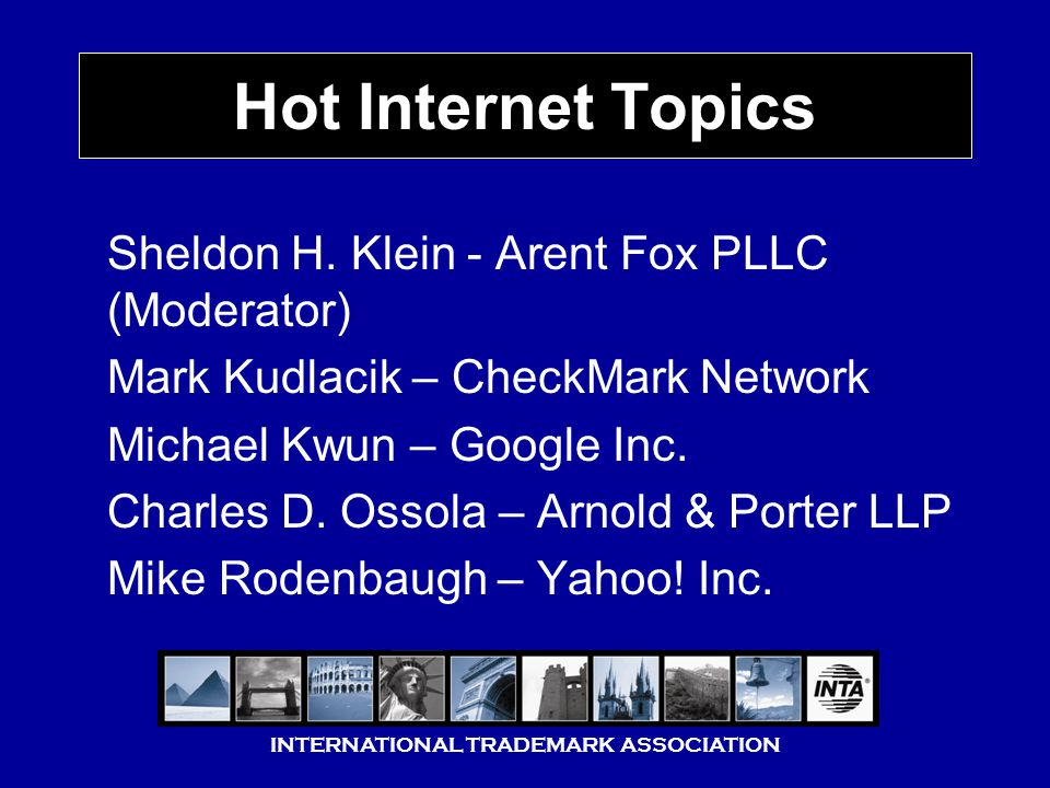INTERNATIONAL TRADEMARK ASSOCIATION Hot Internet Topics Sheldon H.