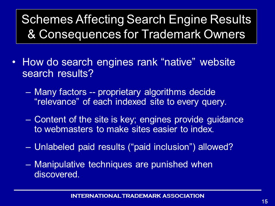 INTERNATIONAL TRADEMARK ASSOCIATION 15 Schemes Affecting Search Engine Results & Consequences for Trademark Owners How do search engines rank native website search results.