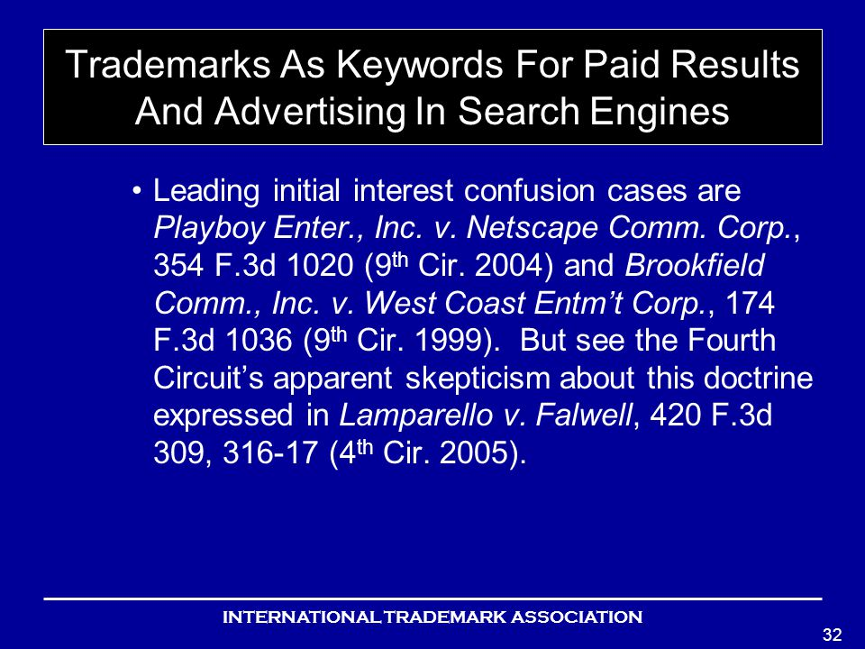 INTERNATIONAL TRADEMARK ASSOCIATION 32 Trademarks As Keywords For Paid Results And Advertising In Search Engines Leading initial interest confusion cases are Playboy Enter., Inc.