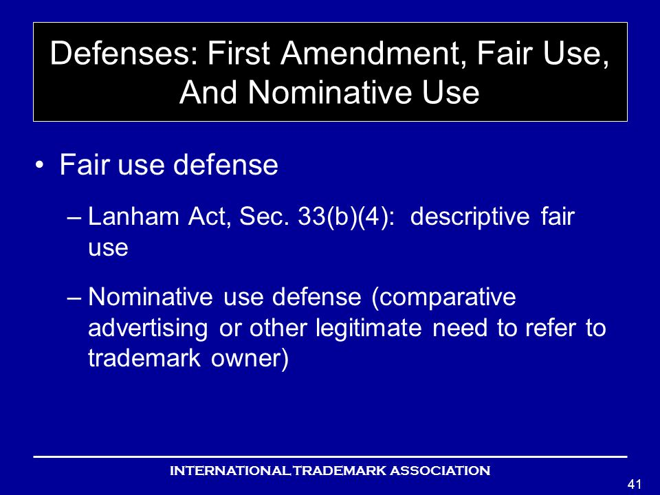 INTERNATIONAL TRADEMARK ASSOCIATION 41 Defenses: First Amendment, Fair Use, And Nominative Use Fair use defense –Lanham Act, Sec.