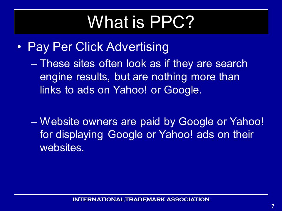 INTERNATIONAL TRADEMARK ASSOCIATION 7 What is PPC.