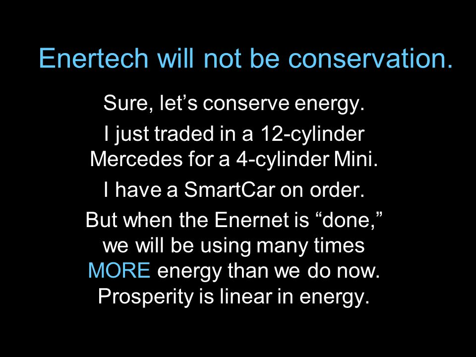 Enertech will not be conservation. Sure, lets conserve energy.
