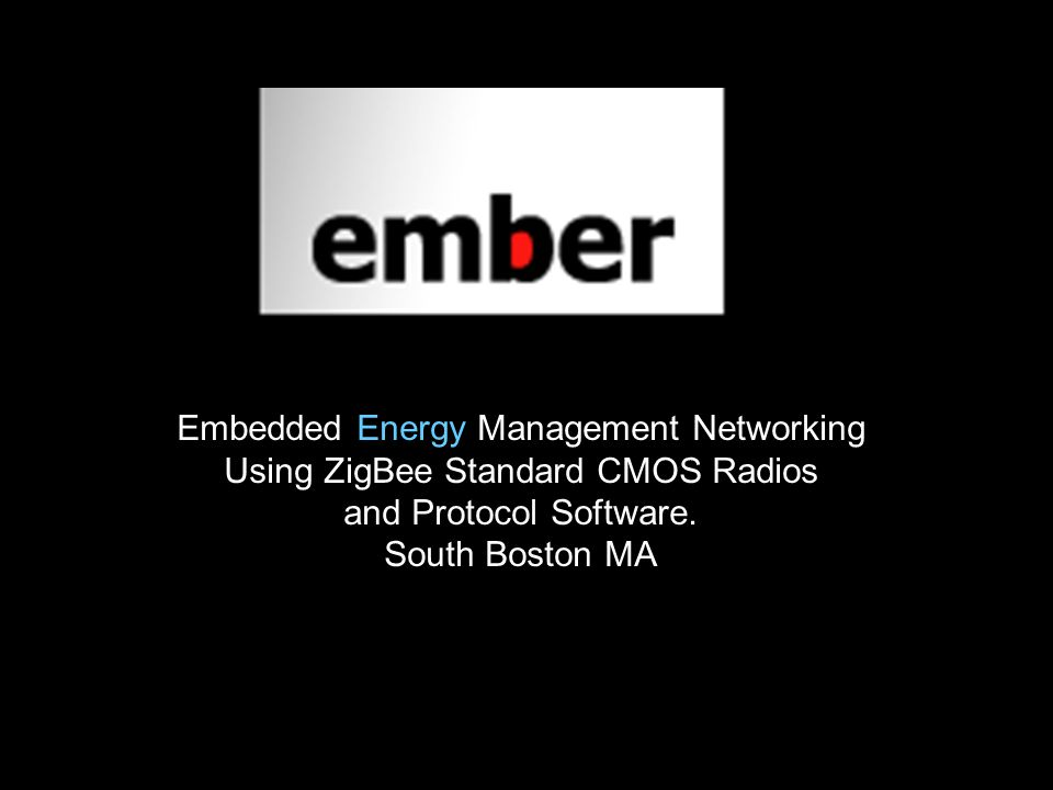 Embedded Energy Management Networking Using ZigBee Standard CMOS Radios and Protocol Software.