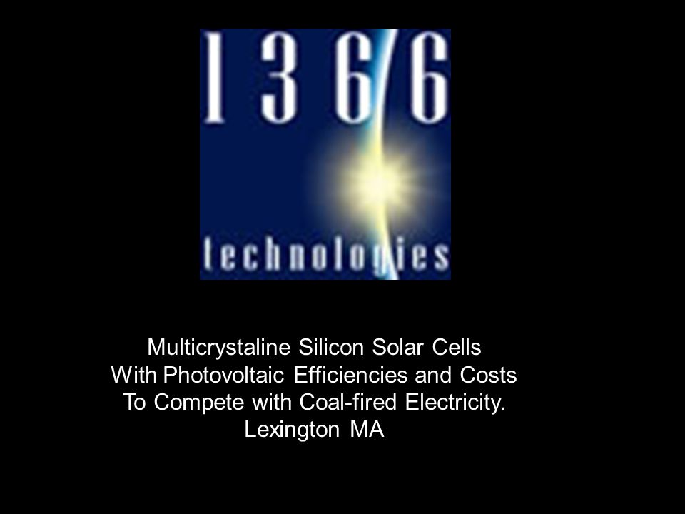Multicrystaline Silicon Solar Cells With Photovoltaic Efficiencies and Costs To Compete with Coal-fired Electricity.