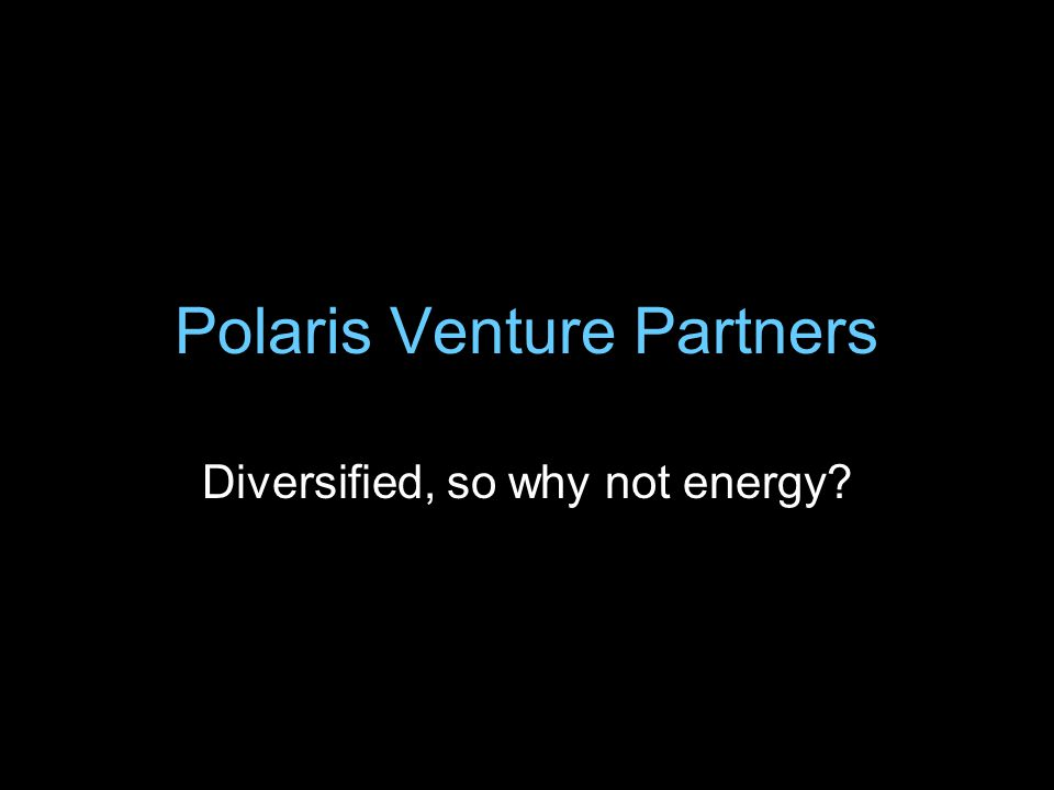 Polaris Venture Partners Diversified, so why not energy