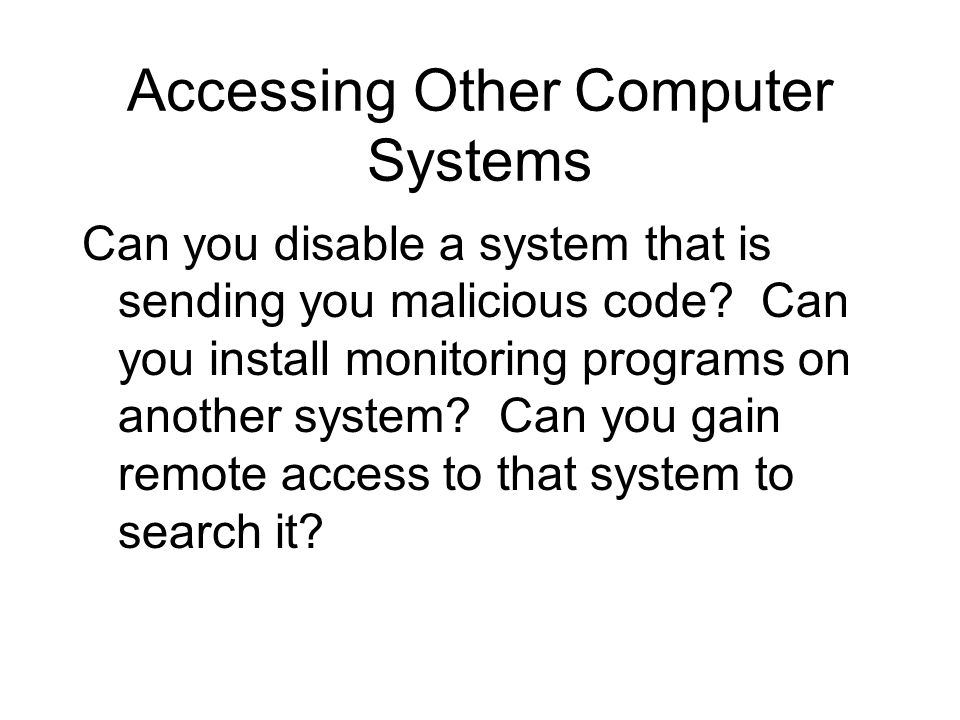 Accessing Other Computer Systems Can you disable a system that is sending you malicious code.