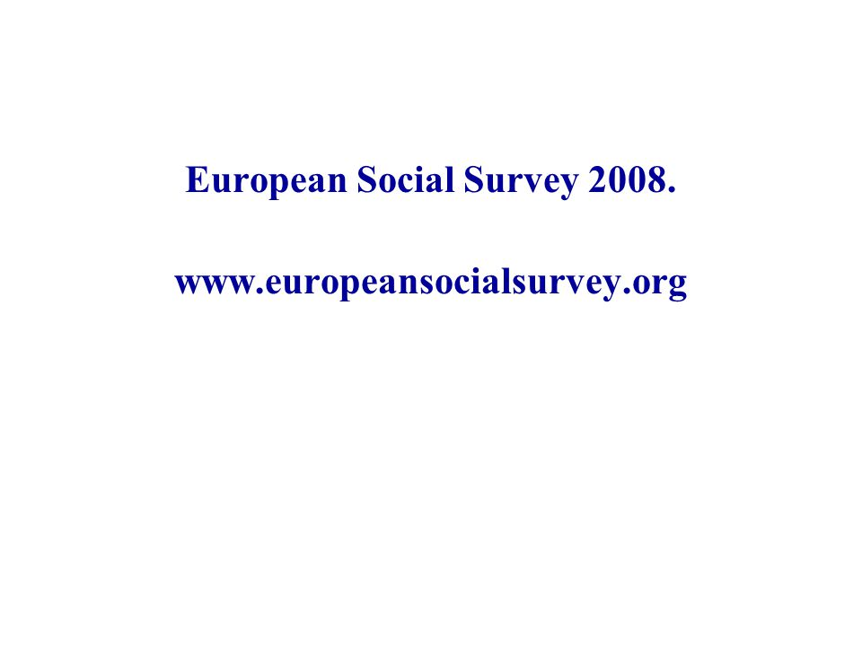 European Social Survey 2008. www.europeansocialsurvey.org