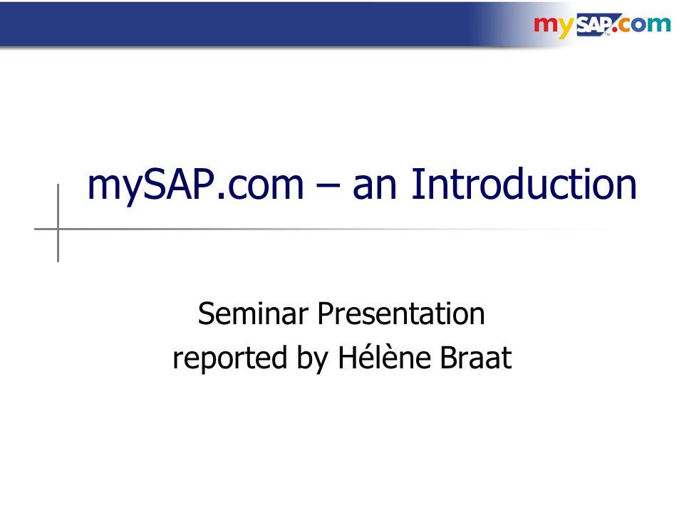 03.February 2004 Hélène Braat Overview Why mySAP.com.