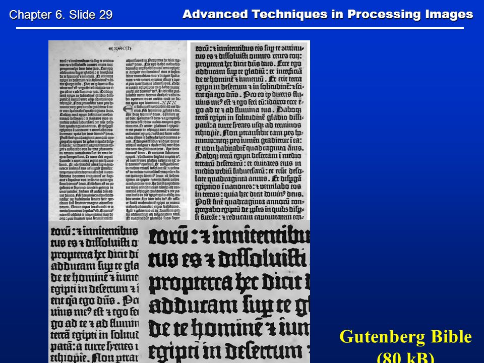Gutenberg Bible (80 kB) Advanced Techniques in Processing Images Advanced Techniques in Processing Images Chapter 6.