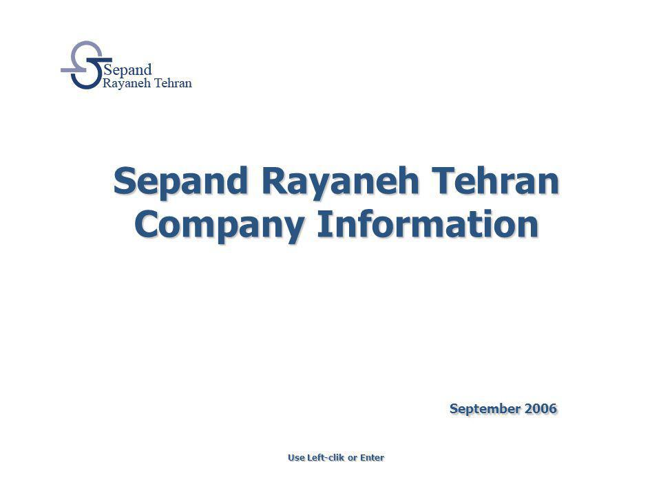 Sepand Rayaneh Tehran Company Information September 2006 Use Left-clik or Enter